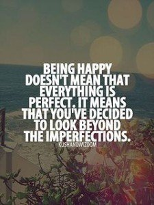 Being Happy Doesn't Mean Things Are Perfect