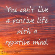 You can't have a positive life with a negative mind
